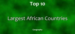 Top 10 Largest African Countries